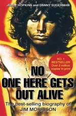 No One Here Gets Out Alive: The Biography of Jim Morrison. Jerry Hopkins, Daniel Sugerman Paperback November 1, 2011