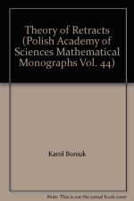 Theory of Retracts (Polish Academy of Sciences Mathematical Monographs Vol. 44)