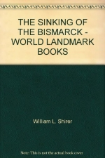 THE SINKING OF THE BISMARCK - WORLD LANDMARK BOOKS