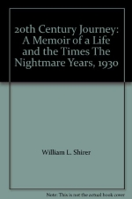 20th Century Journey: A Memoir of a Life and the Times The Nightmare Years, 1930