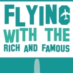 Flying with the Rich and Famous: True Stories from the Flight Attendant who flew with them