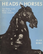 Heads & Horses. Two Studies in the History of the Tower Armouries