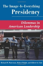The Image Is Everything Presidency: Dilemmas In American Leadership (Dilemmas in American Politics)