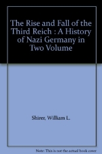 The Rise and Fall of the Third Reich : A History of Nazi Germany in Two Volume