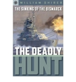 [ The Sinking of the Bismarck: The Deadly Hunt ] By Shirer, William L. ( Author ) [ 2006 ) [ Paperback ]