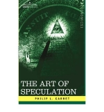 [(The Art of Speculation )] [Author: Philip L Carret] [Oct-2006]