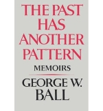 [(The Past Has Another Pattern: Memoirs )] [Author: George W. Ball] [Jun-1984]
