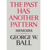 [ The Past Has Another Pattern: Memoirs By Ball, George W., Jr. ( Author ) Paperback 1983 ]