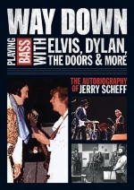Way Down: Playing Bass with Elvis, Dylan, the Doors and More - The Autobiography of Jerry Scheff by Jerry Scheff (20-Mar-2012) Paperback