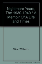 Nightmare Years, The 1930-1940 * A Memoir Of A Life and Times