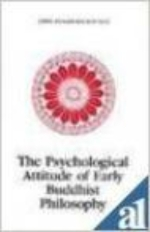 The Psychological Attitude of Early Buddhist Philosophy: And Its Systematic Representation According to Abhidhamma Tradition