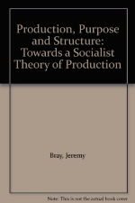 Production, Purpose and Structure: Towards a Socialist Theory of Production
