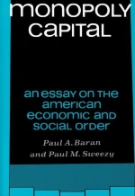 Monopoly Capital: An Essay on the American Economic and Social Order: 1st (First) Edition