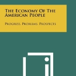 The Economy of the American People: Progress, Problems, Prospects