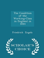 The Condition of the Working-Class in England in 1844 - Scholar's Choice Edition