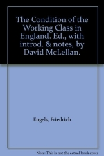 The Condition of the Working Class in England. Ed., with introd. & notes, by David McLellan.