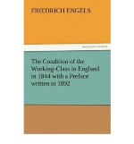 [(The Condition of the Working-Class in England in 1844 with a Preface Written in 1892 )] [Author: Friedrich Engels] [Dec-2011]