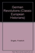 The German revolutions: The Peasant War in Germany, and Germany: revolution and counter-revolution (Classic European historians)