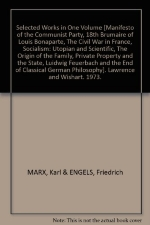 Selected Works in One Volume [Manifesto of the Communist Party, 18th Brumaire of Louis Bonaparte, The Civil War in France, Socialism: Utopian and Scientific, The Origin of the Family, Private Property and the State, Luidwig Feuerbach and the End of Classi