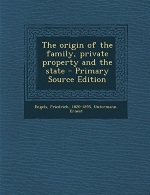 The Origin of the Family, Private Property and the State - Primary Source Edition