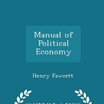 Manual of Political Economy - Scholar's Choice Edition