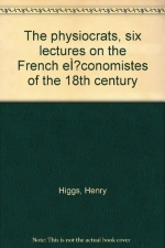 The physiocrats, six lectures on the French économistes of the 18th century