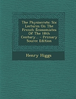 The Physiocrats: Six Lectures On The French Économistes Of The 18th Century... - Primary Source Edition