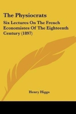 [(The Physiocrats: Six Lectures on the French Economistes of the Eighteenth Century (1897) )] [Author: Henry Higgs] [Jan-2010]