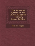 The Financial System of the United Kingdom - Primary Source Edition