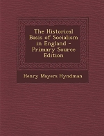 The Historical Basis of Socialism in England - Primary Source Edition