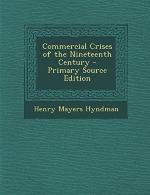 Commercial Crises of the Nineteenth Century - Primary Source Edition