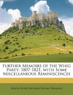 Further Memoirs of the Whig Party: 1807-1821, with Some Miscellaneous Reminiscences