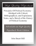 Principles Of Political Economy - Abridged with Critical, Bibliographical, and Explanatory Notes, and a Sketch of the History of Political Economy