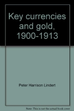 Key Currencies and Gold 1900-1913 (Princeton Studies in International Finance No. 24)
