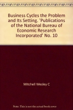 Business Cycles the Problem and Its Setting. 'Publications of the National Bureau of Economic Research Incorporated' No. 10