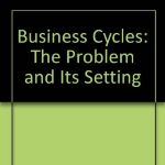 Business Cycles: The Problems and Its Setting.