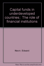 Capital funds in underdeveloped countries;: The role of financial institutions