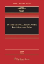 Environmental Regulation: Law, Science, and Policy, Seventh Edition (Aspen Casebook)