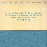 Economic Costs of Air Pollution;: Studies in Measurement (Praeger Special Studies in U.S. Economic and Social Development)