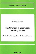 The Creation of a European Banking System: A Study of its Legal and Technical Aspects (American University Studies Series X, Political Science)