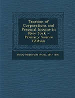 Taxation of Corporations and Personal Income in New York - Primary Source Edition