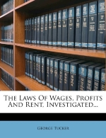 The Laws Of Wages, Profits And Rent, Investigated...