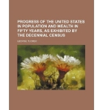 [ Progress of the United States in Population and Wealth in Fifty Years ] By Tucker, George ( Author ) [ 2012 ) [ Paperback ]