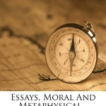 Essays, Moral And Metaphysical...