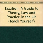 Taxation: A Guide to Theory, Law and Practice in the UK (Teach Yourself)