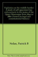 VIGILANTES ON MIDDLE BORDER (American legal and constitutional history)