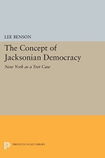 The Concept of Jacksonian Democracy: New York as a Test Case (Princeton Legacy Library)