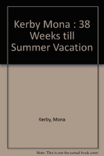 38 Weeks Till Summer Vacation by Kerby Mona (1991-10-01) Paperback