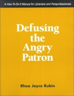 Defusing the Angry Patron: A How-To-Do-It Manual for Librarians and Paraprofessionals (How to Do It Manuals for Librarians)