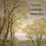 Victorian Landscape Watercolors: The Persistence of a British Tradition